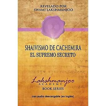 Shaivismo De Cachemira El Supremo Secreto by Lakshmanjoo & Swami