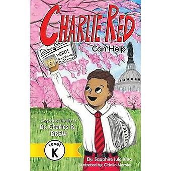 Charlie Red Can Help Grade K Inspired by the Life of Dr. Charles R. Drew by King & Sapphire Jule