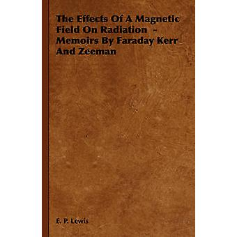 The Effects of a Magnetic Field on Radiation Memoirs by Faraday Kerr and Zeeman by Lewis & E. P.