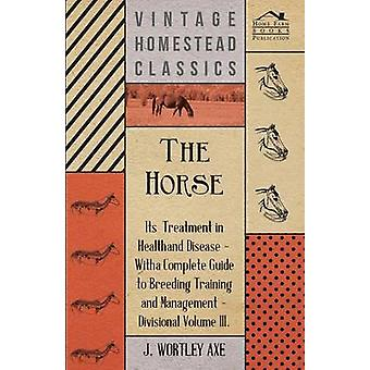 The Horse  Its Treatment In Health And Disease by Axe & J. Wortley