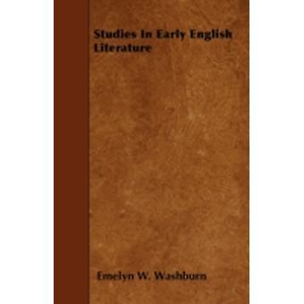 Studies In Early English Literature by Washburn & Emelyn W.