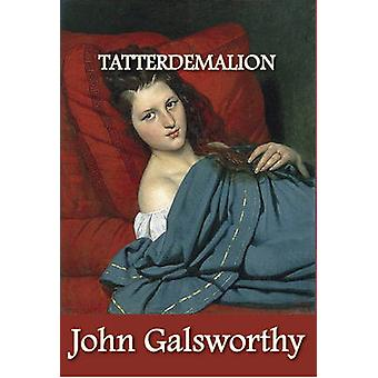 Tatterdemalion by Galsworthy & John & Sir
