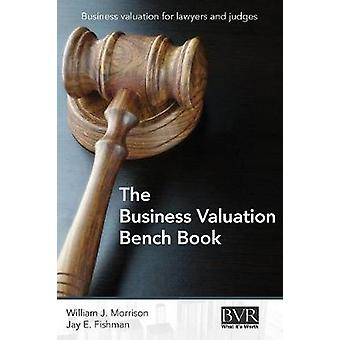 The Business Valuation Bench Book by Morrison & William J.