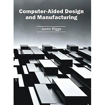 ComputerAided Design and Manufacturing by Riggs & Justin