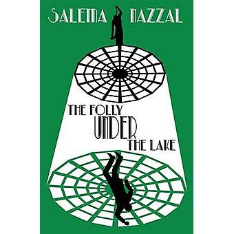 The Folly Under the Lake by Nazzal & Salema