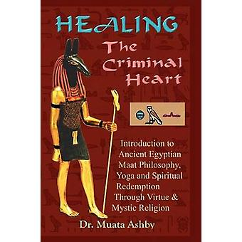 HEALING THE CRIMINAL HEART Spiritual Redemption and Enlightenment by Ashby & Muata
