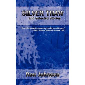 Silver Thaw and Selected Stories by Johnson & Ron