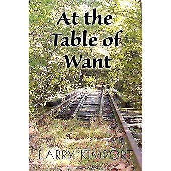 At the Table of Want by Kimport & Larry