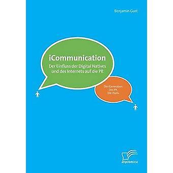 Icommunications Der Einfluss Der Digital Natives Und Des Internets Auf Die PR by Gust & Benjamin