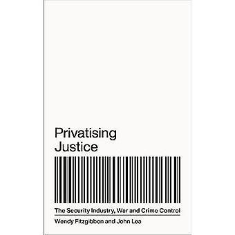 Privatisering av rättvisa - Säkerhetsbranschen - Krigs- och brottskontroll genom
