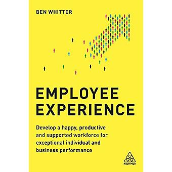 Employee Experience - Develop a Happy - Productive and Supported Workf