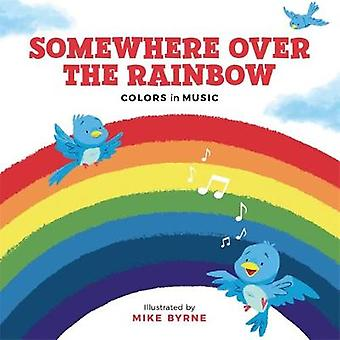 Somewhere Over the Rainbow - Colors in Music by Running Press - 978076