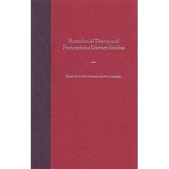 Postcolonial Theory and Francophone Literary Studies by H. Adlai Murd
