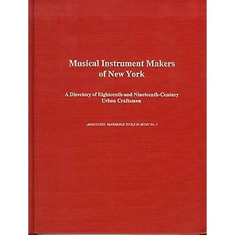 Musical Instrument Makers of New York - A Directory of 18th- and 19th-