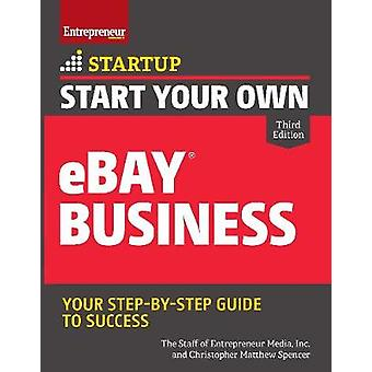Start Your Own eBay Business by Inc. The Staff of Entrepreneur Media