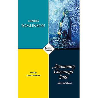 Swimming Chenango Lake - Selected Poems by Charles Tomlinson - 9781784