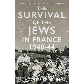 The Survival of the Jews in France - 1940-44 by Jacques Semelin - 9781