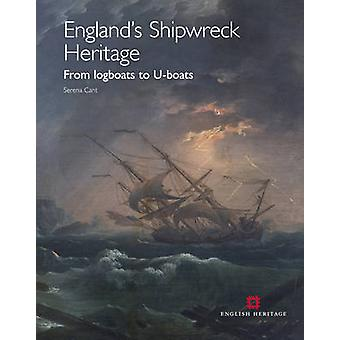 England's Shipwreck Heritage - From Logboats to U-Boats by Serena Cant