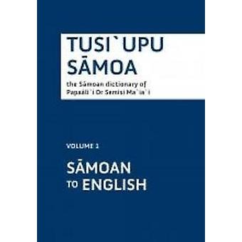 Tusi`Upu Samoa - the Samoan Dictionary of Papaali`I Dr Semisi Ma`Ia`I