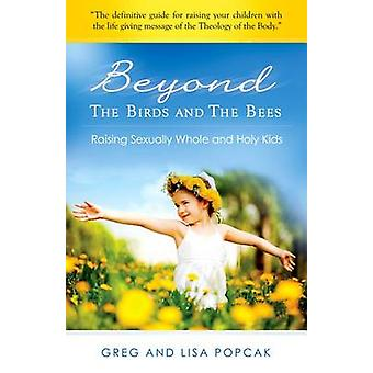 Beyond the Birds and the Bees - Raising Sexually Whole and Holy Kids b