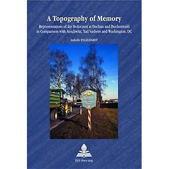 A Topography of Memory - Representations of the Holocaust at Dachau an