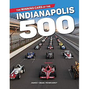The Winning Cars of the Indianapolis 500 by J. Craig Reinhardt - 9781