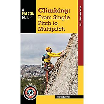 Climbing - From Single Pitch to Multipitch by Ron Funderburke - 978149
