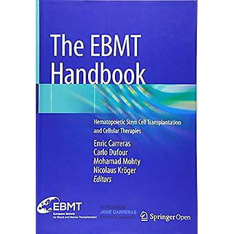 The EBMT Handbook - Hematopoietic Stem Cell Transplantation and Cellul