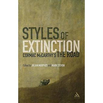 Styles of Extinction - Cormac McCarthy's the Road by Mark Steven - 978