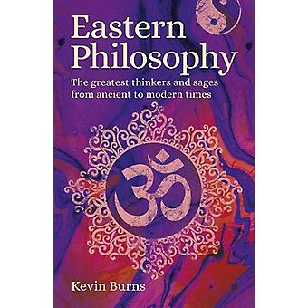 Eastern Philosophy - The Greatest Thinkers and Sages from Ancient to M