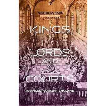 Kings - Lords and Courts in Anglo-Norman England by Nicholas Karn - 9
