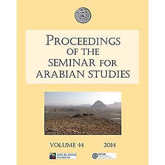 Proceedings of the Seminar for Arabian Studies Volume 44 2014 - Papers