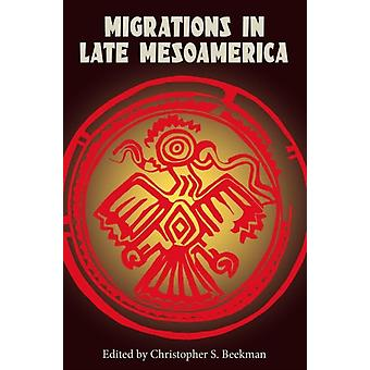 Migrations in Late Mesoamerica by Edited by Christopher S Beekman