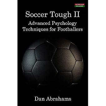 Soccer Tough 2: Advanced Psychology Techniques for Footballers