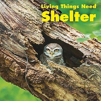 Living Things Need Shelter (What Living Things Need)