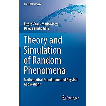 Theory and Simulation of Random Phenomena: Mathematical Foundations and� Physical Applications (UNITEXT for Physics)