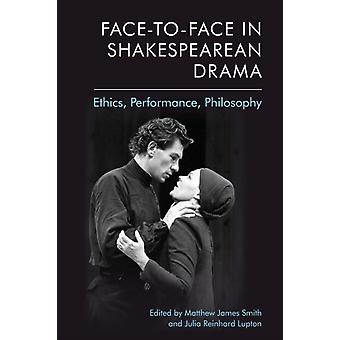 FaceToFace in Shakespearean Drama by Edited by Matthew James Smith & Edited by Julia Reinhard Lupton