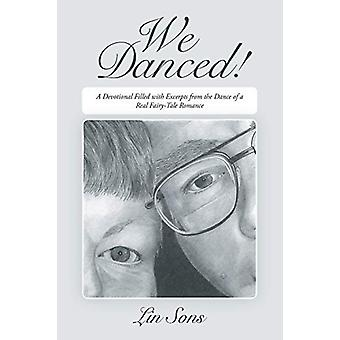 We Danced! - A Devotional Filled with Excerpts from the Dance of a Rea