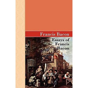 Essays of Francis Bacon by Francis Bacon - 9781605123127 Book