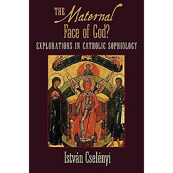 The Maternal Face of God? - Explorations in Catholic Sophiology by Ist