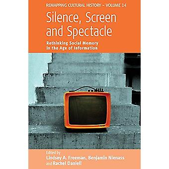 Silence - Screen - and Spectacle - Rethinking Social Memory in the Age
