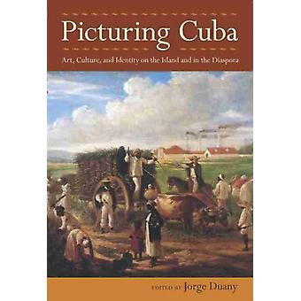 Picturing Cuba by Edited by Jorge Duany