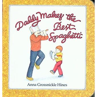 Daddy Makes the Best Spaghetti by Hines & Anna Grossnickle