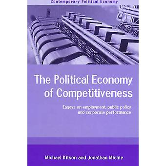 The Political Economy of Competitiveness  Corporate Performance and Public Policy by Michael Kitson & Jonathan Michie
