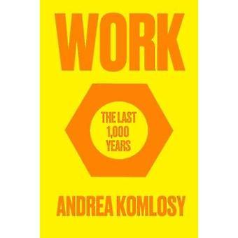 Praca - ostatnio 1 - 000 lat przez Andrea Komlosy - książki 9781786634108