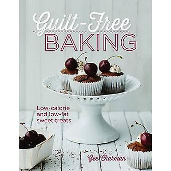 Guilt-Free Baking - Delicious Recipes for Low-Fat and Low-Calorie Trea