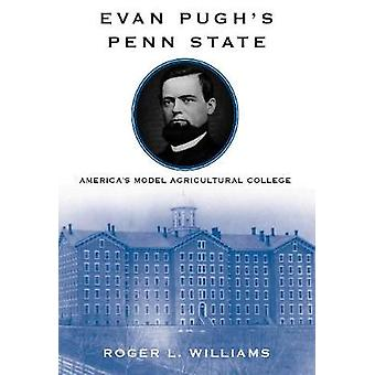 Evan Pugh's Penn State - America's Model Agricultural College by Roger