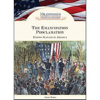 La Proclamation d'émancipation - mettre fin à l'esclavage en Amérique par Adam Woog