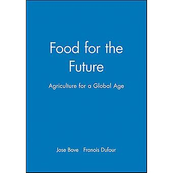 The Food for the Future - Agriculture for a Global Age by Jose Bove -