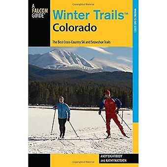 Sentiers d'hiver Colorado: Les meilleures pistes de Ski et sentiers de raquette (série de sentiers d'hiver)